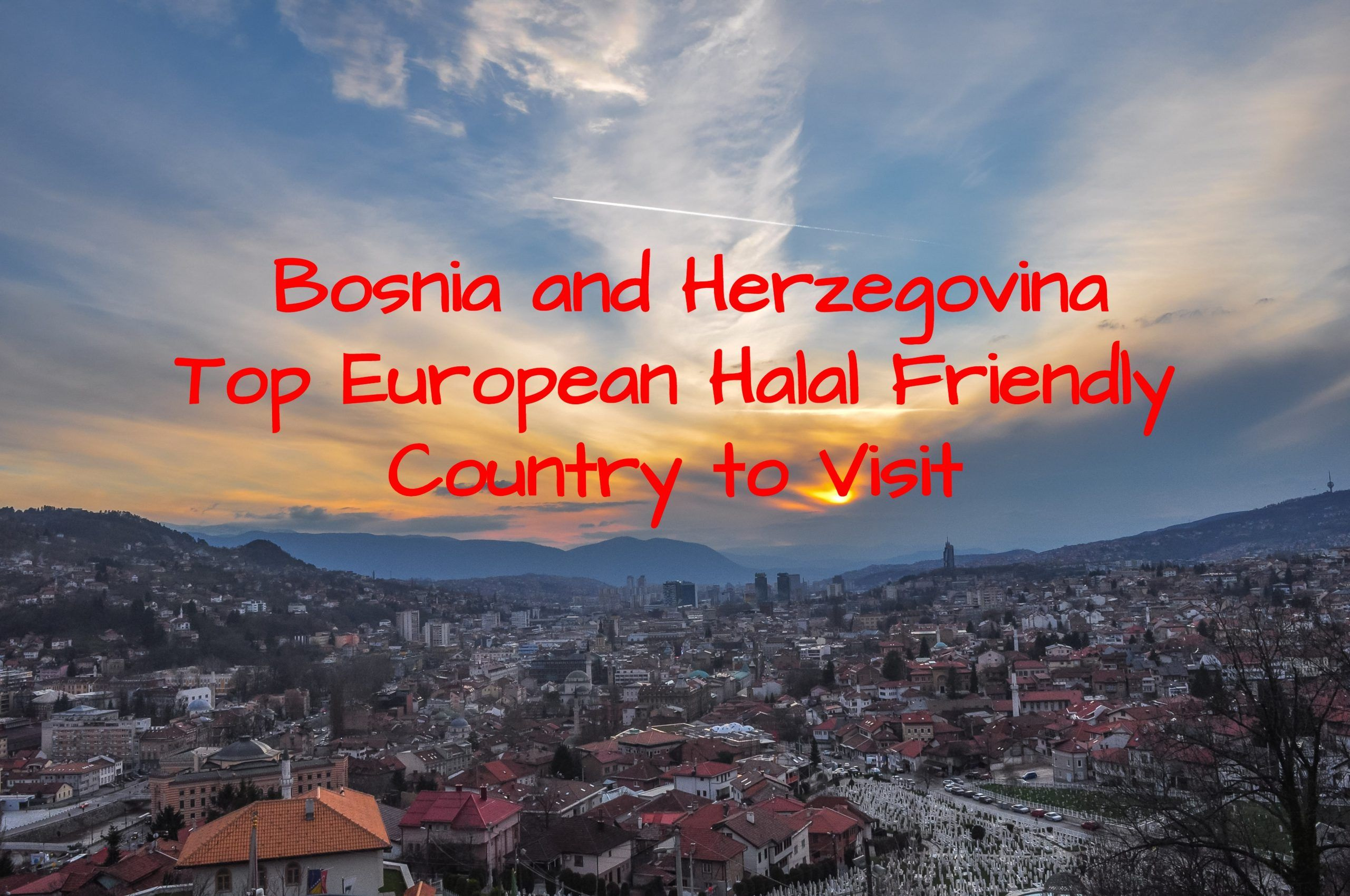Bosnia and Herzegovuba - Top European halal friendly country to visit